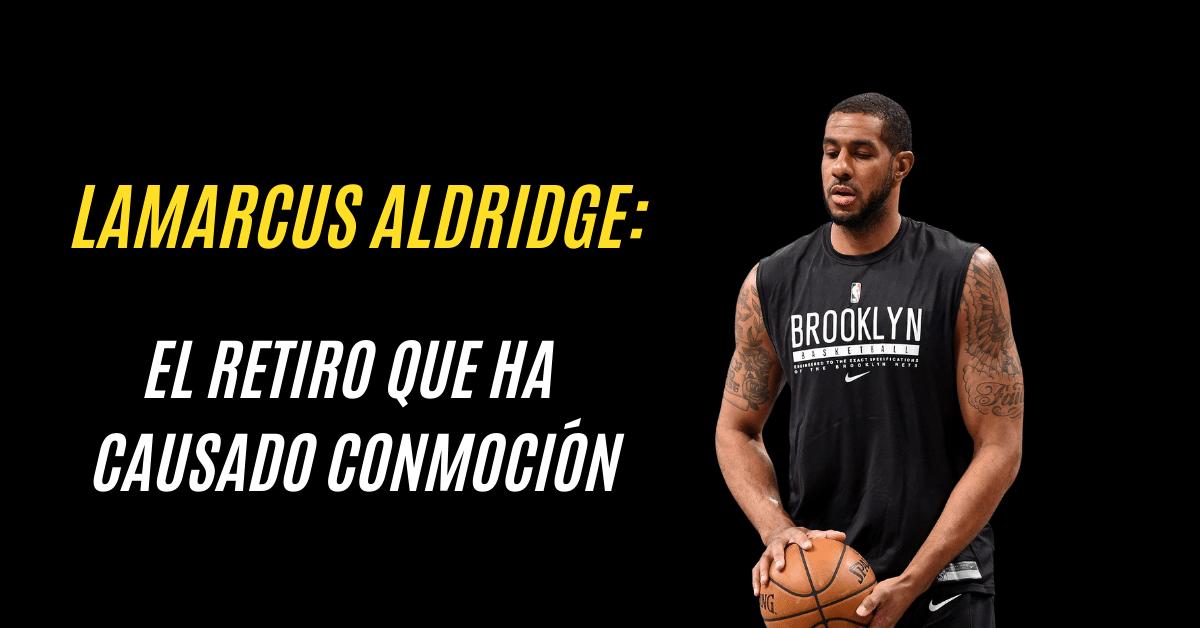 LaMarcus Aldridge: retiro